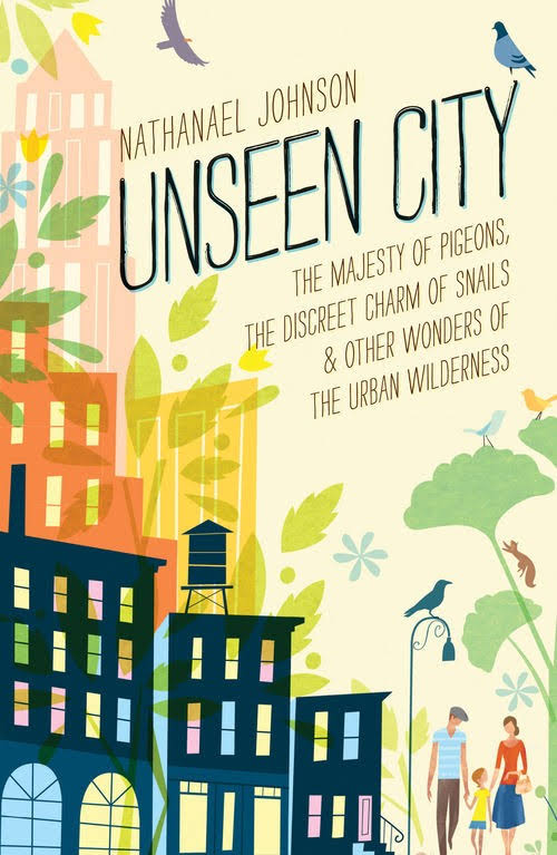 The Unseen City - by Nathanael Johnson