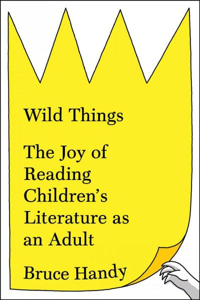 Wild Things - by Bruce Handy