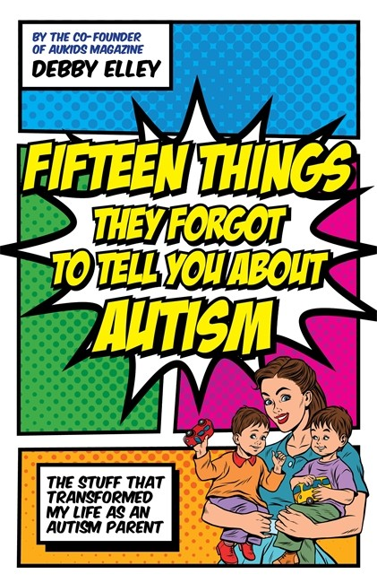 Things They Forgot to Tell You About Autism  - by Debby Elley
