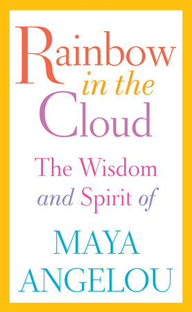 Rainbow in the cloud - The Wisdom and Spirit of Maya Angelou