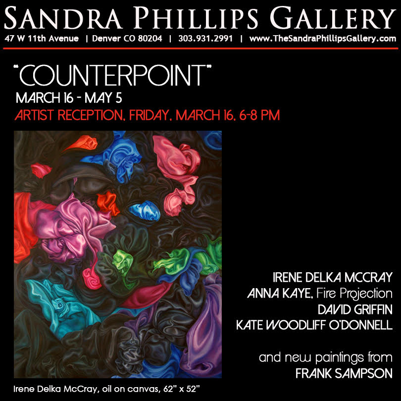 Counterpoint - Please join us on March 16th from 6 - 8 p.m. for our opening reception at Sandra Phillips Gallery, 47 W. 11th Avenue, Denver.