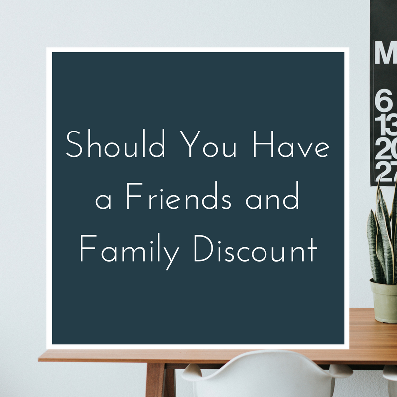 Should You Have a Friends and Family Discount? — Consultant to Creatives