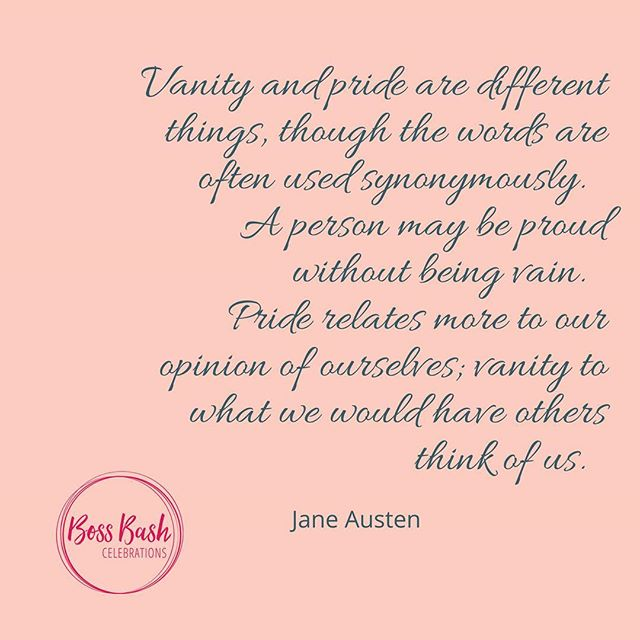 Some words from a woman who's ideas were so ahead of her own time. There's nothing wrong with having pride - it's not selfish. Stand for yourself, and your accomplishments, for yourself... vanity comes when it's comparison to others and being motivated by what others will think. That comparison trap is a messy business - step away. . Who's your favorite Jane Austen heroine?  Mine - Elizabeth Bennett. Easy one to answer!