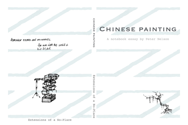 PETER NELSON  Chinese Painting  2013 Notebook essays published by Peter Nelson in conjunction with Organhaus Art Space, Chongqing, China All books are signed and numbered in a limited edition of 100