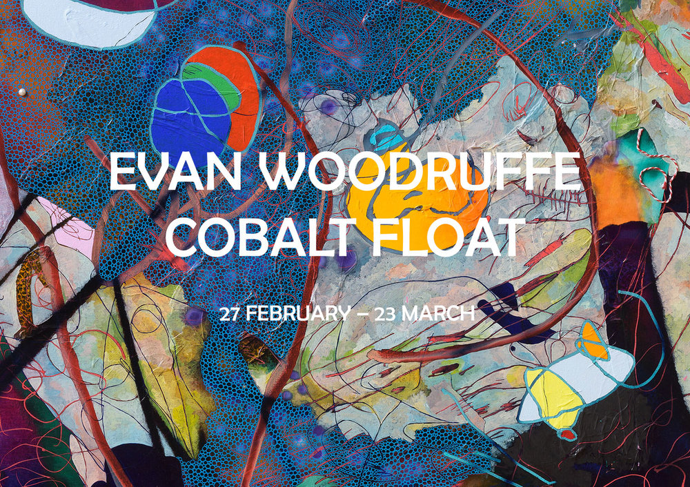 EVAN WOODRUFFE   : COBALT FLOAT 27 FEBRUARY - 23 MARCH