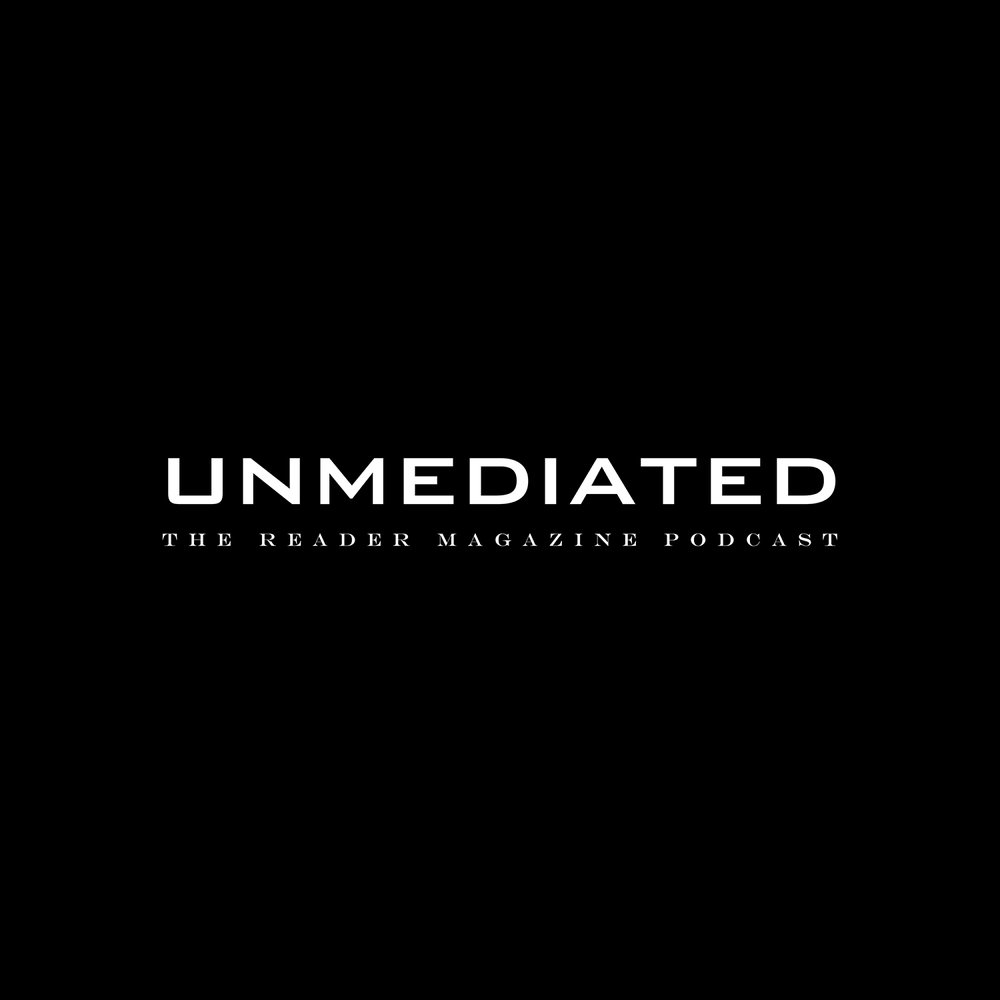 """UNMEDIATED - The Podcast of Reader MagazineEP. 10 