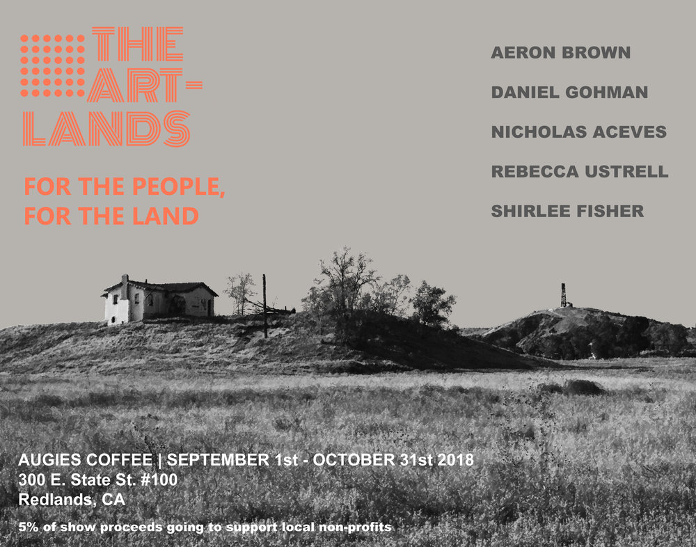 The Artlands | For The People, For The Land - September 1 - October 31, 2018Augies Coffee300 E. State St. #100, Redlands, CA 92373