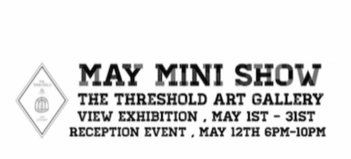 May Mini Show - May 1 - 31, 2018 | Reception, May 12th, 6 - 10PMThe Threshold Art Gallery18 East Vine St., Redlands, CA 92373