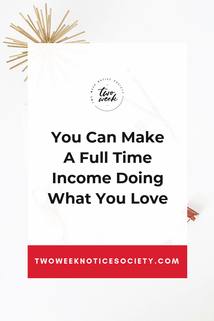 You Can Make A Full Time Income Doing What You Love.png