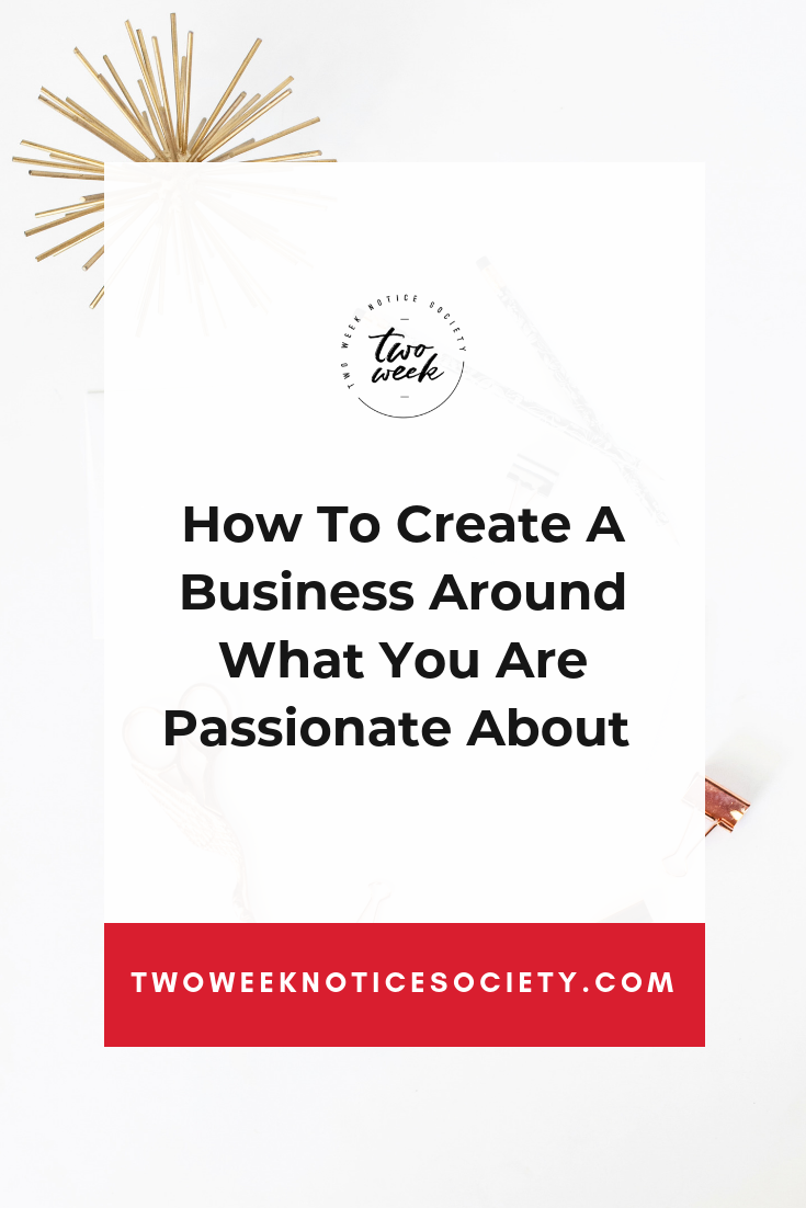 How To Create A Business Around What You Are Passionate About.png