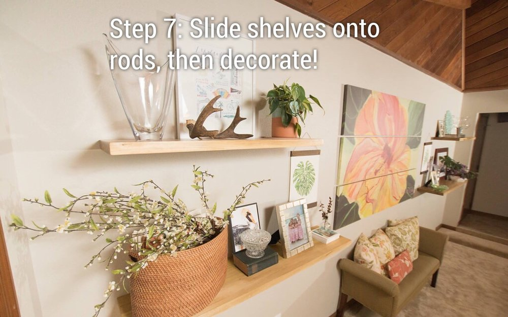 7: - Line up the holes with the rods, and mount those beautiful shelves to the wall!
