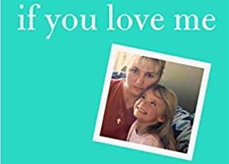 If You Love Me: A Mother's Journey Through Her Daughter's Opioid Addiction - Maureen cavanagh