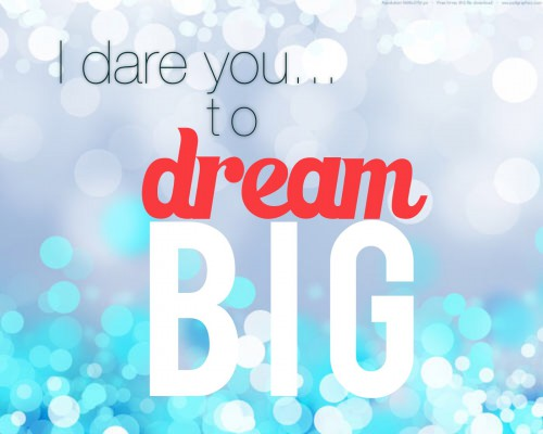 Big Dreams - I dare you to
