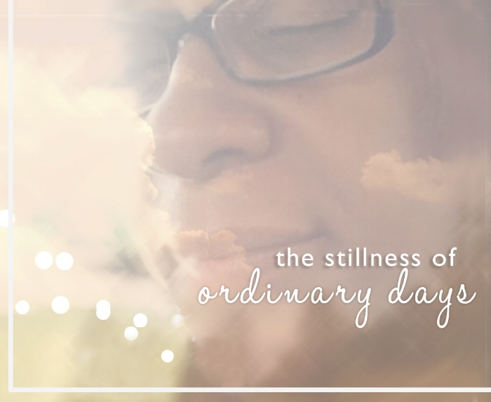 Stillness of Ordinary Days