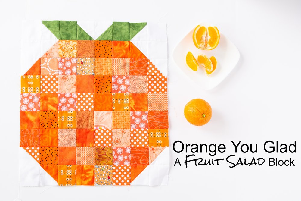 Orange You Glad - a Fruit Salad Block by Katie Mae Quilts