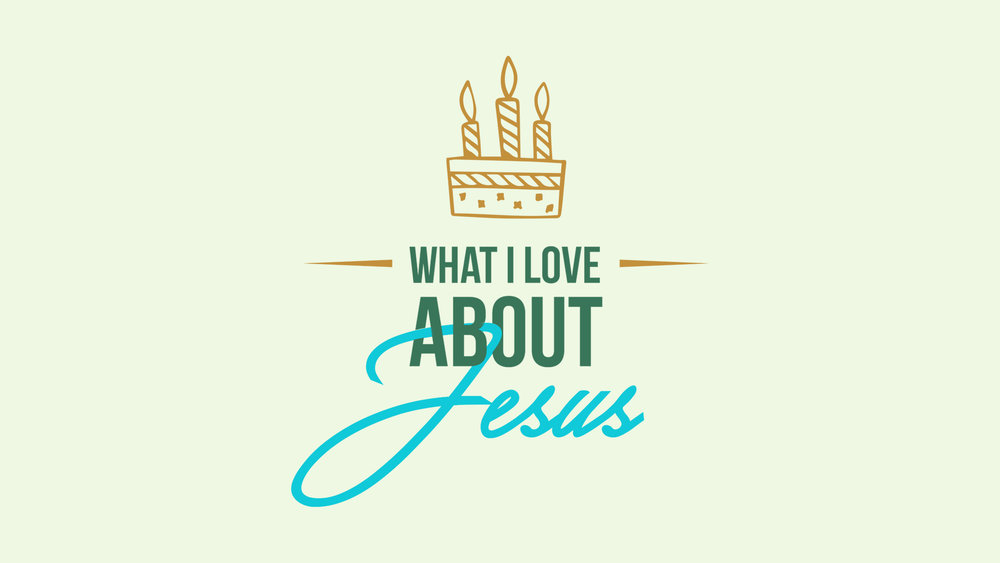 Website sermon - What I Love About Jesus.jpg