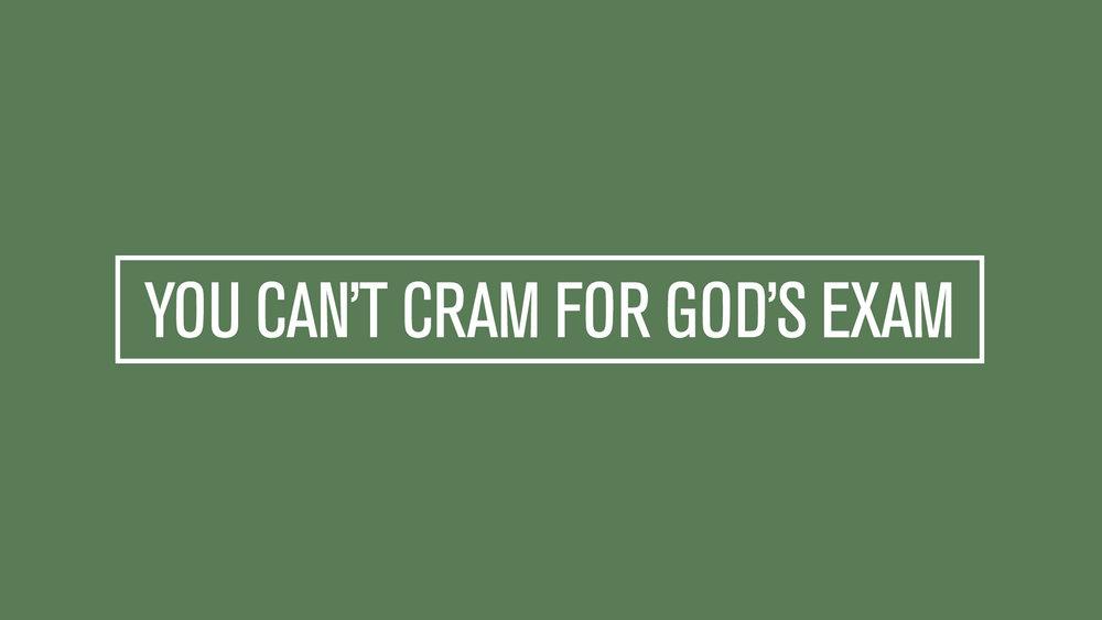 Website sermon - YOU CAN'T CRAM FOR GOD'S EXAM.jpg