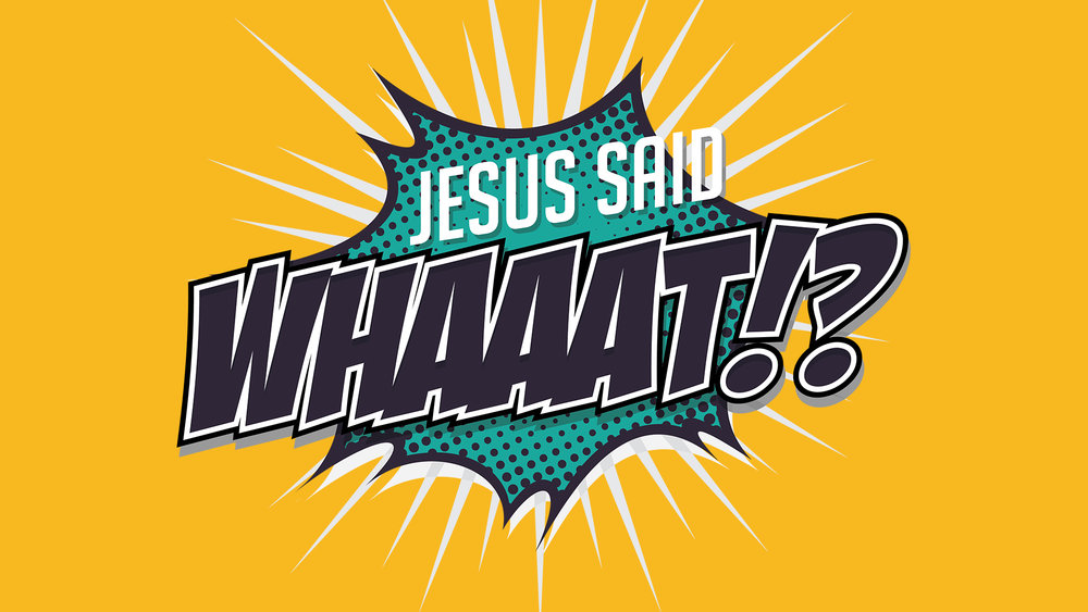 Website sermon - Jesus Said What.jpg