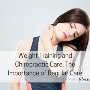 Weight Training and Chiropractic Care- The Importance of Regular Care