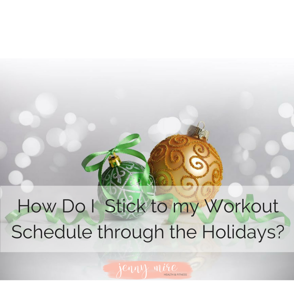 How Do I Stick to my Workout Schedule through the Holidays_.png