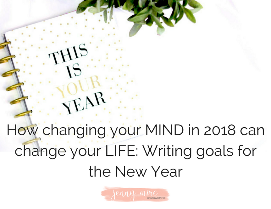 How changing your MIND in 2018 can change your LIFE_ Writing goals for the New Year.png