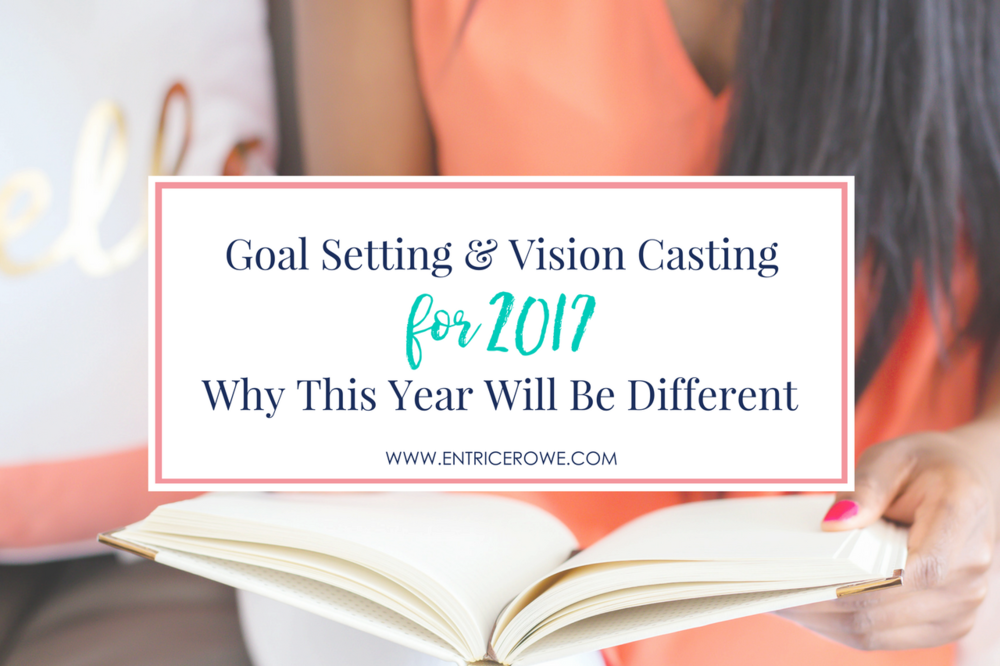 Goal Setting & Vision Casting for 2017- Why This Year Will Be Different (1)