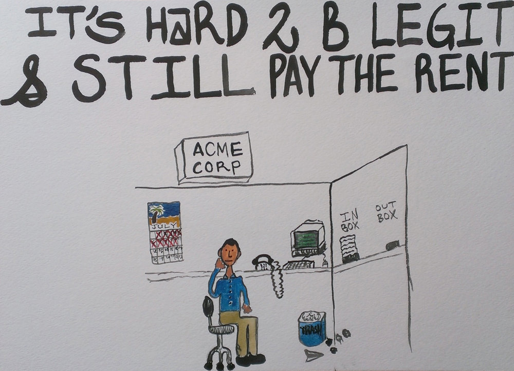 "it's hard 2 b legit & still pay the rent   watercolor on paper  11"" x 15""  2014"