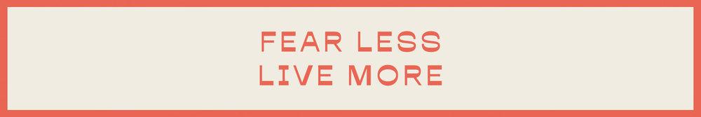 Fear Less - Live More