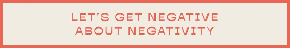 Let's get negative about negativity