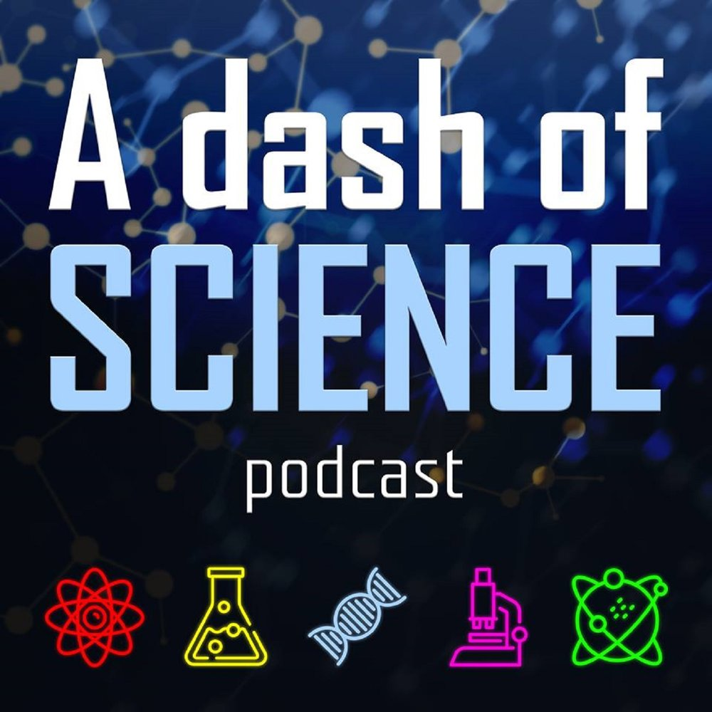 - A Dash of Science is a podcast dedicated to the discussion of science, engineering, technology, education and even history through the lens of science and logic in a way that everyone can participate and understand.