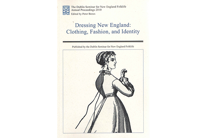 Dressing New England Clothing Fashion And Identity Historic Deerfield