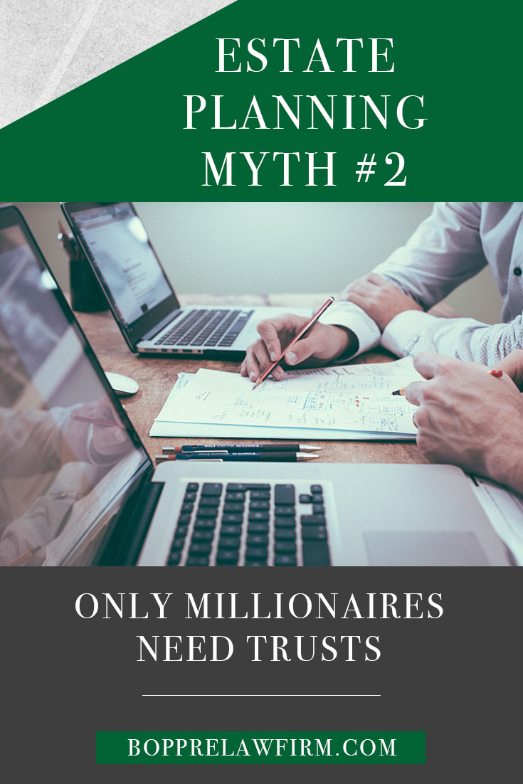 Boppre Law Firm, Estate Planning Myth #2, Only Millionaires Need Trusts