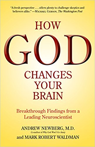 How God Changes Your Brain, Andrew B. Newberg and Mark Robert Waldman