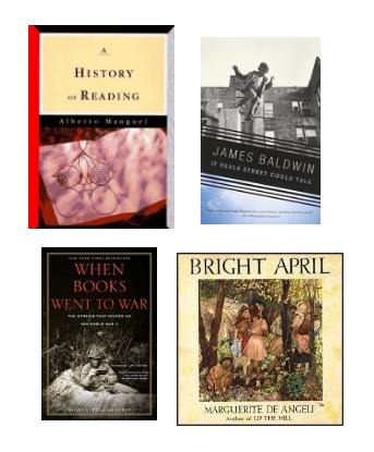1.  History of Reading  2.  If Beale Street Could Talk         3.  When Books Went to War  4.  Bright April