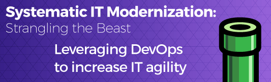 systematic IT modernization leveraging dev ops to increase agility