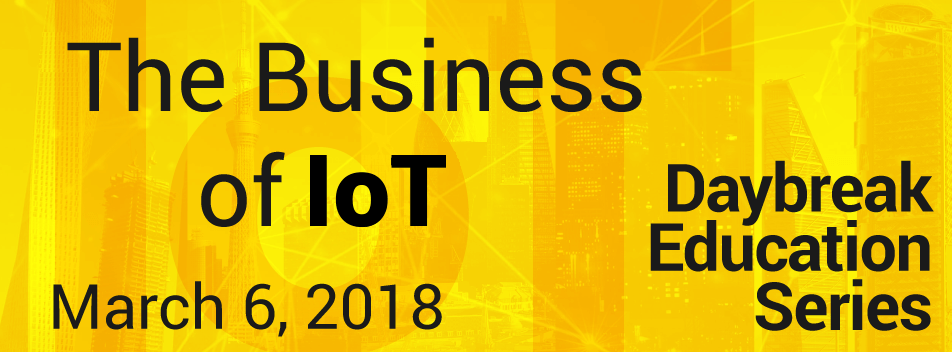 The Business of IoT daybreak education series march 2018