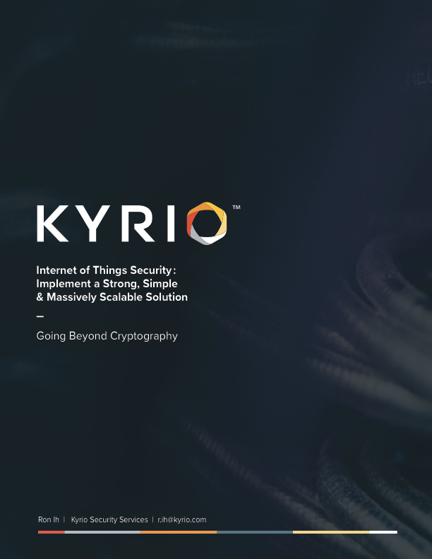 Kyrio white paper by author Ron Ih Internet of Things IoT Security beyond cryptography document pdf