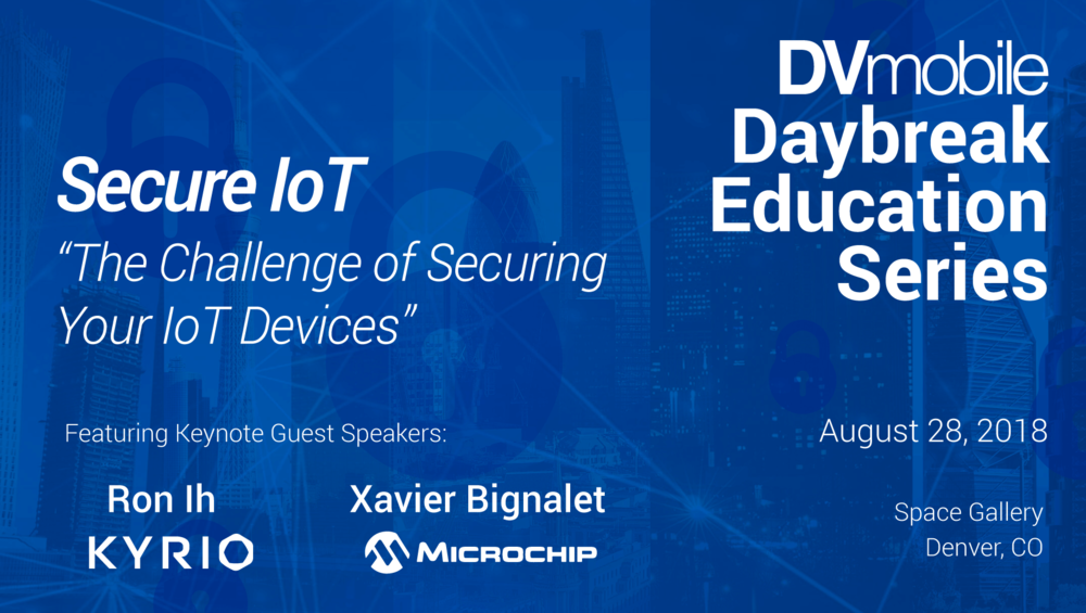 Daybreak Education Series event Secure IoT with Ron Ih of Kyrio and Xavier Bignalet from MicroChip