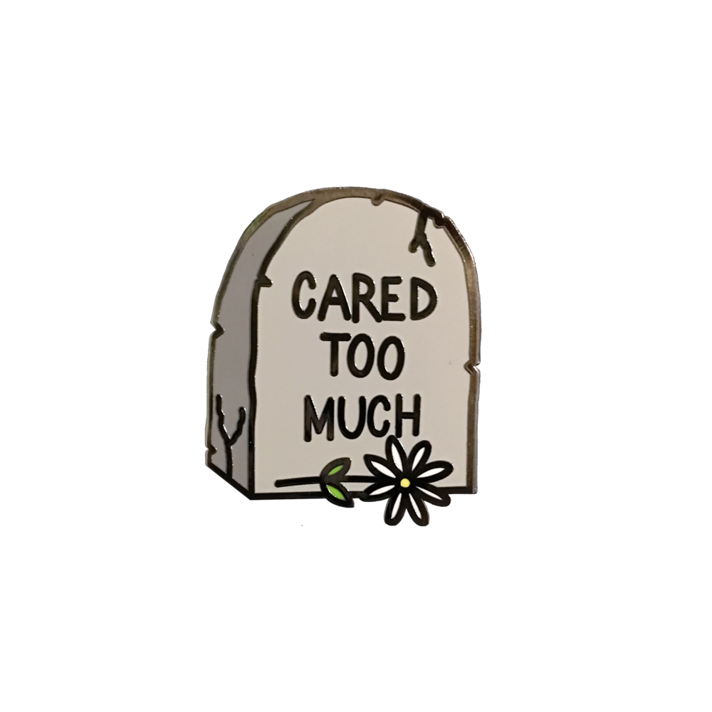 cared too much ENAMEL PIN