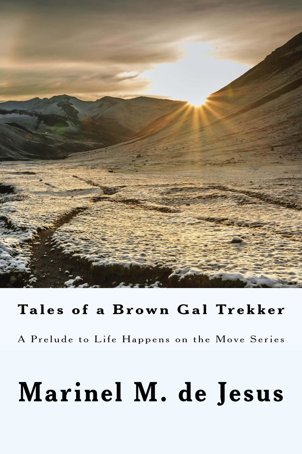 Tales of a Brown Gal Trekker is a collection of travel essays and poetry as a reflection on Marinel's journey as a global mountain trekker over the past 15 years.   - This is a prelude to her upcoming Life Happens on the Move book series which tackles the role of fear in our lives and how in Brown Gal Trekker's world she made a conscious decision to overcome each and every fear that holds her back.  As a practicing attorney, quitting her stable legal career to become a nomad has been the most challenging decision for her to make.  How does one overcome the fear of taking that leap of faith?  What inspires someone to make such a radical shift in her life?  This introduction to her book series gives readers a glimpse of Brown Gal's psyche and unconventional approach to life.  The book further showcases photos in full color of places and mountains that inspired Brown Gal Trekker along the way.  Tales of a Brown Gal Trekker is available in Kindle and paperback versions.  Proceeds from the book will go towards the women empowerment projects via Peak Explorations.