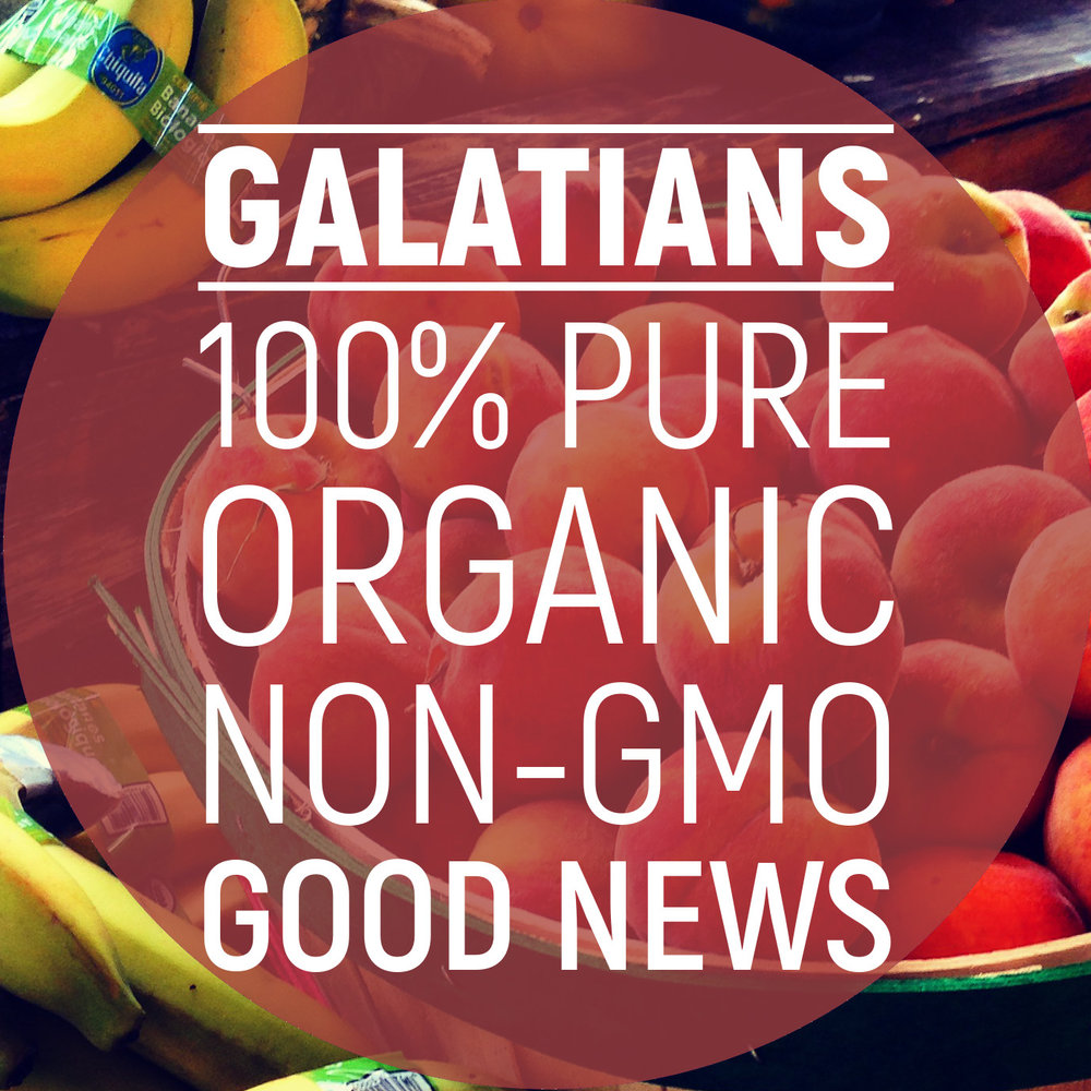 Galatians: 100% Pure, Organic, Non-GMO Good News