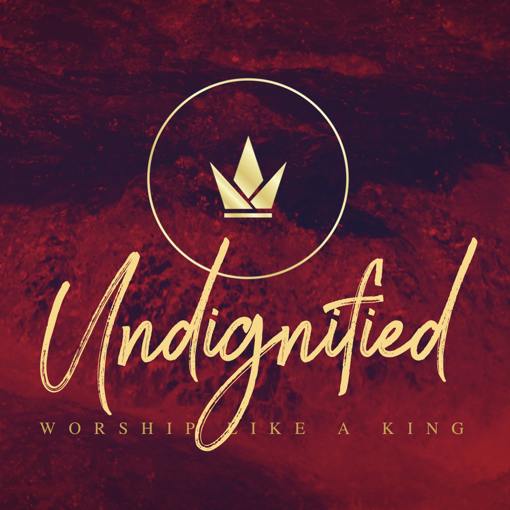 Undignified: Worship Like a King