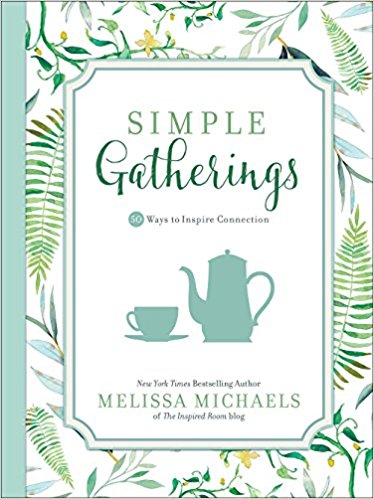 Simple Gatherings: 50 Ways to Inspire Connection (Inspired Ideas) - Melissa Michaels