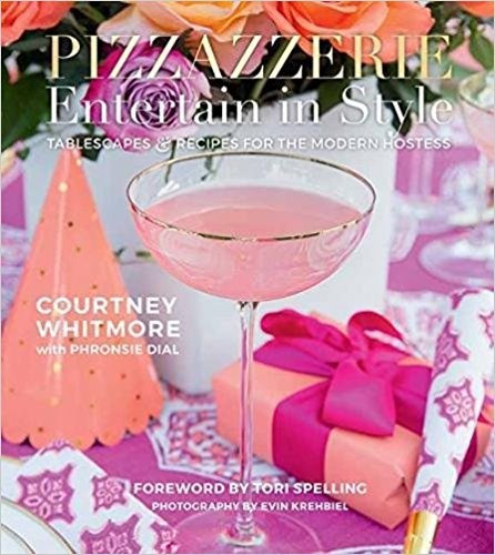 Pizzazzerie: Entertain in Style: Tablescapes & Recipes for the Modern Hostess - Courtney Whitmore
