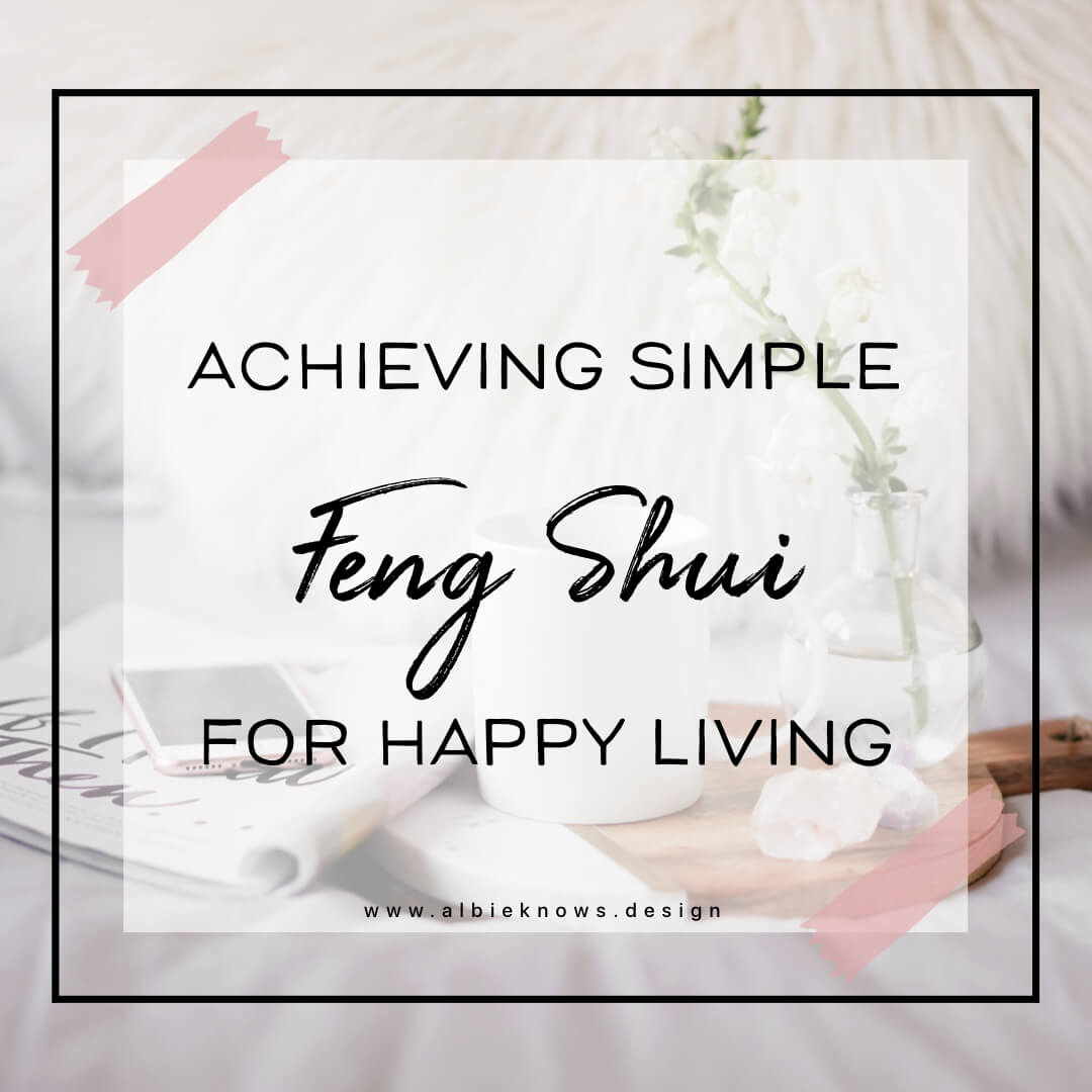 Achieving Simple Feng Shui For Happy Living By Albie Knows Interior Design Decor Styling Home Organization