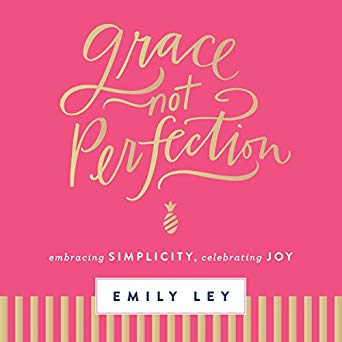 Grace Not Perfection: Embracing Simplicity, Celebrating Joy