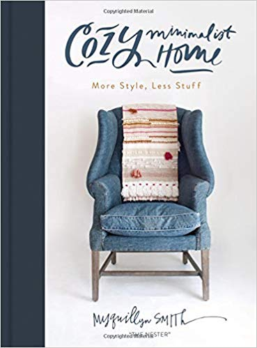 Cozy Minimalist Home: More Style, Less Stuff by Myquillyn Smith