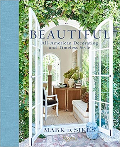 Beautiful: All-American Decorating and Timeless Style by Mark D. Sikes