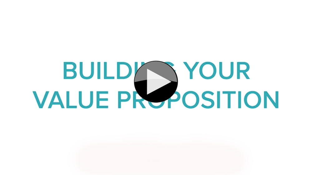 BUILDING YOUR VALUE PROPOSITION -