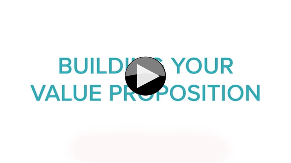 BUILDING YOUR VALUE PROPOSITION -